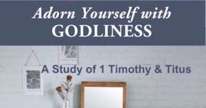 Adorn Yourself with Godiness Bible Study of 1 Timothy and Titus by Melanie Newton