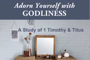 Adorn Yourself with Godliness Bible Study of 1 Timothy and Titus by Melanie Newton