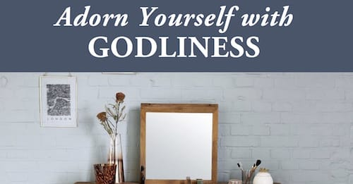 Adorn Yourself with Godliness blog by Melanie Newton