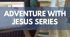 Adventure with Jesus series of Bible Studies by Melanie Newton