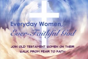 Everyday Women Ever-Faithful God Bible Study of Old Testament walking from Fear to Faith by Melanie Newton