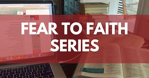 Fear to Faith series of Bible Studies by Melanie Newton