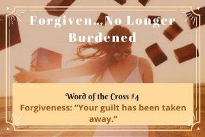 Forgiven-No Longer Burdened-Word of the Cross 4