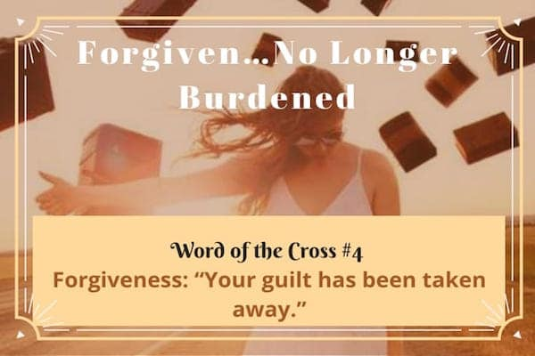 Forgiven-No Longer Burdened-Word of the Cross 4