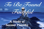 To Be Found Faithful Bible Study of 2 Timothy. Joyful Walk Bible Studies. MelanieNewton.com