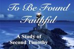 To Be Found Faithful Bible Study of 2 Timothy