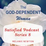 Satisfied Podcast Series 8-The God-Dependent Woman