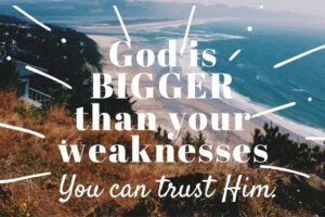 God is bigger than your weaknesses-fear to faith series