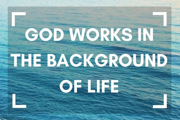 God works in the background of life blog by Melanie Newton