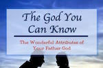 The God You Can Know—the attributes of your Father God. Short and Easy Bible Study by Melanie Newton