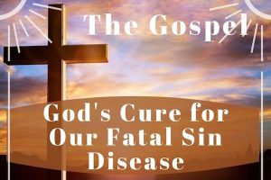 The Gospel-God's Cure for Our Fatal Sin Disease blog series