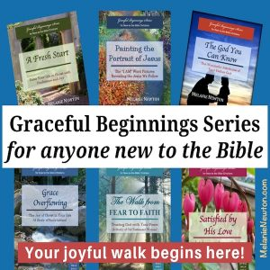 Graceful Beginnings books for anyone new to the Bible by Melanie Newton. Your joyful walk begins here. Check it out at melanienewton.com.