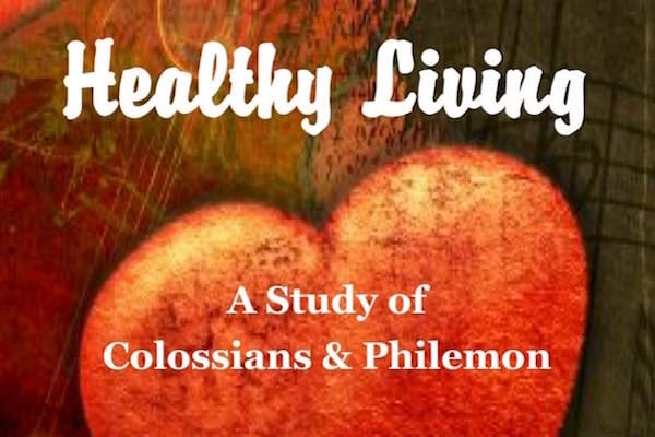 Healthy Living Bible Study. A study of Colossians and Philemon. Check it out on amazon.com.