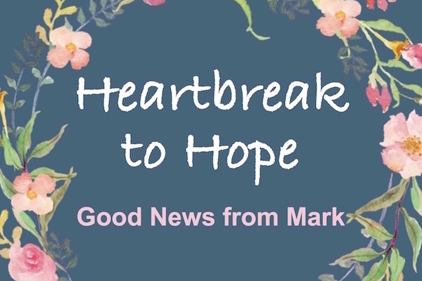 Heartbreak to Hope-Good News from Gospel of Mark. Mark Bible Study for women. Download and print. Buy book on Amazon.