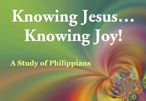 Philippians Bible Study. Know Jesus and know joy.