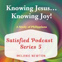 Satisfied Podcast Series 5-Knowing Jesus Knowing Joy Bible Study-Philippians