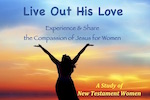 Live Out His Love-New Testament Women Bible Study. Learn to be a disciple and a disciple-maker.