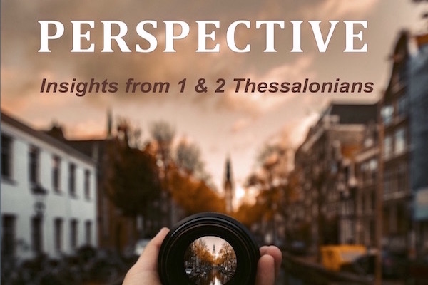 Perspective Bible Study of 1 and 2 Thessalonians by Melanie Newton