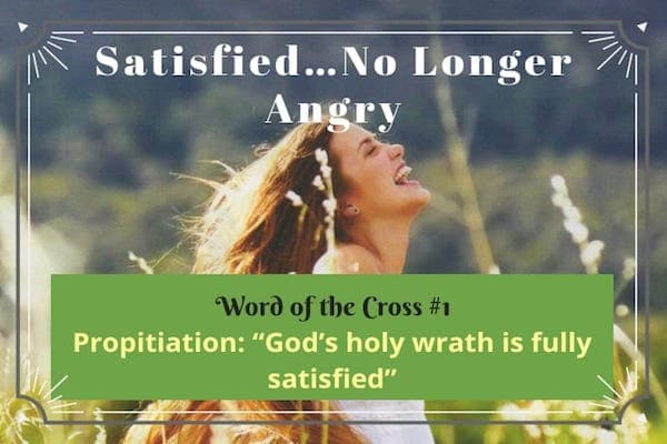 Satisfied-no longer angry at you-propitiation-word of the cross 1