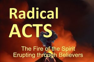 Radical Acts. Study of Acts. The fire of the Spirit in believers. Get ready for adventure. MelanieNewton.com