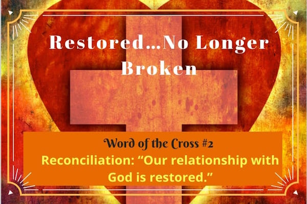 Restore-no longer broken-Reconciliation-word of the cross 2