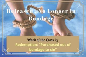 Released-No Longer in Bondage-Redemption-Word of the Cross 3