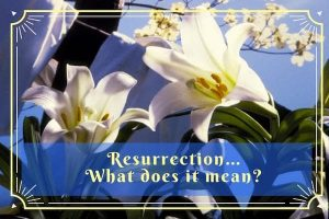 Resurrection-what does it really mean?