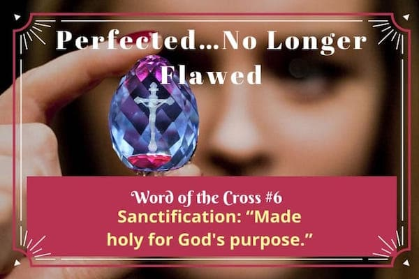 Perfected-no longer flawed-sanctification-word of the cross 6