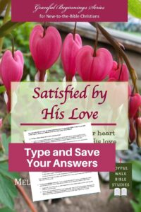 Satisfied by His Love Bible Study in Fillable Form-Type and save your answers