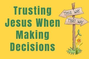 Trust Jesus When Making Decisions Blog by Melanie Newton