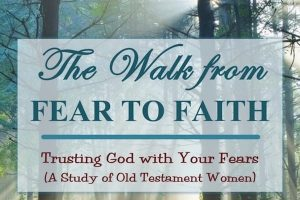 Walk from Fear to Faith Bible Study. Old Testament Women.