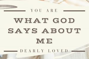 "What God Says about Me-""You are dearly loved!"" A blog by Melanie Newton"
