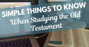 Simple things to know when studing the Old Testament - MelanieNewton.com
