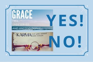 Grace-yes. Karma-no. A Christian's life is based on grace. MelanieNewton.com.